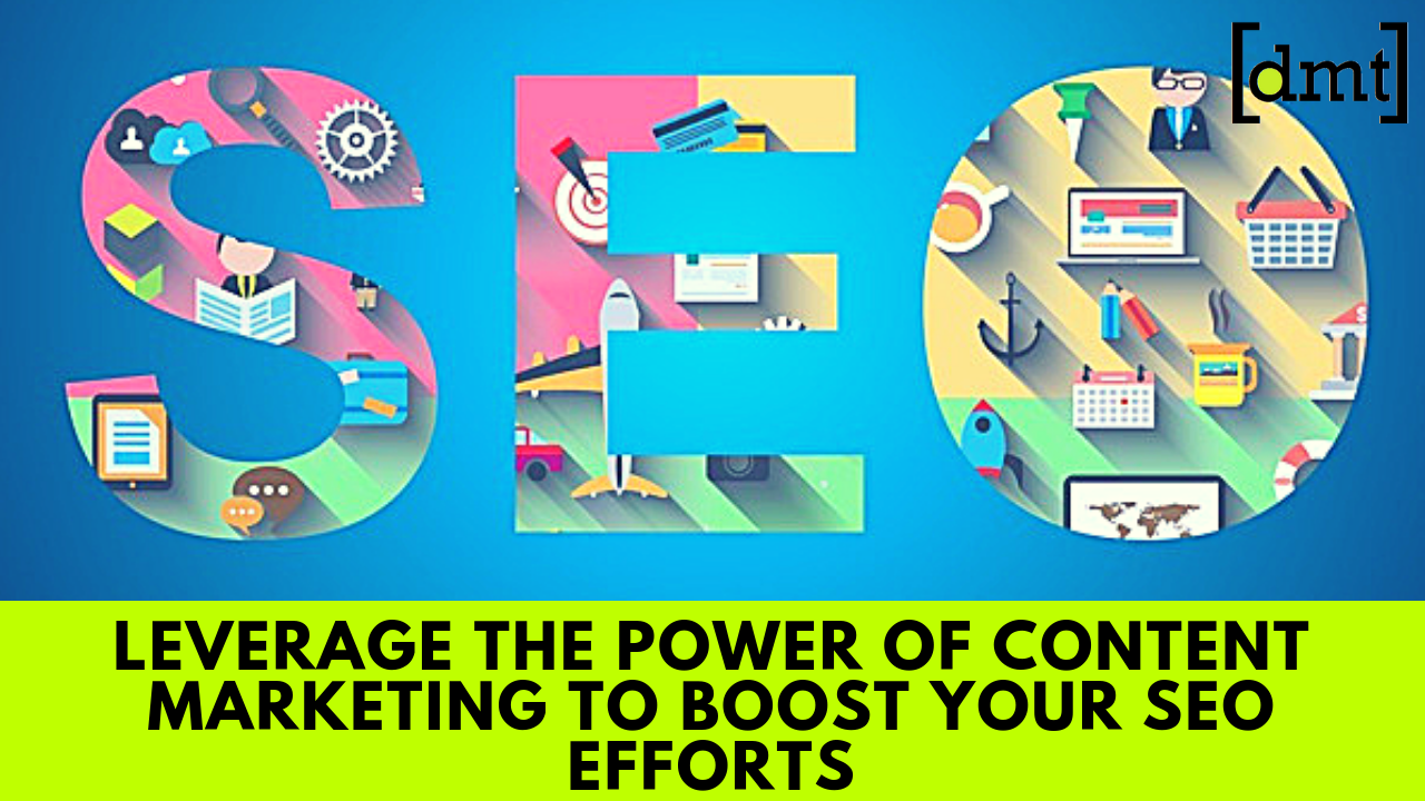 SEO Strategy Leverage the Power of Content Marketing to Boost Your SEO Efforts
