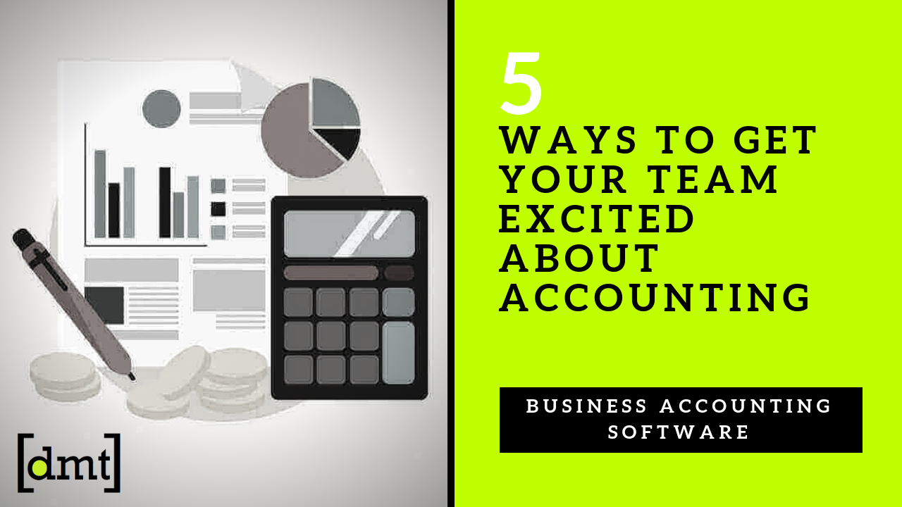 Business Accounting Software 5 Ways to Get Your Team Excited About Accounting