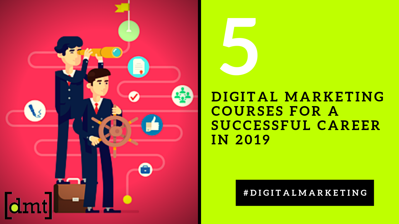 Top 5 Digital Marketing Courses That will Prepare You for a Successful Career in 2019