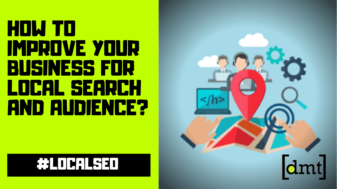 How To Improve Your Business For Local Search And Audience