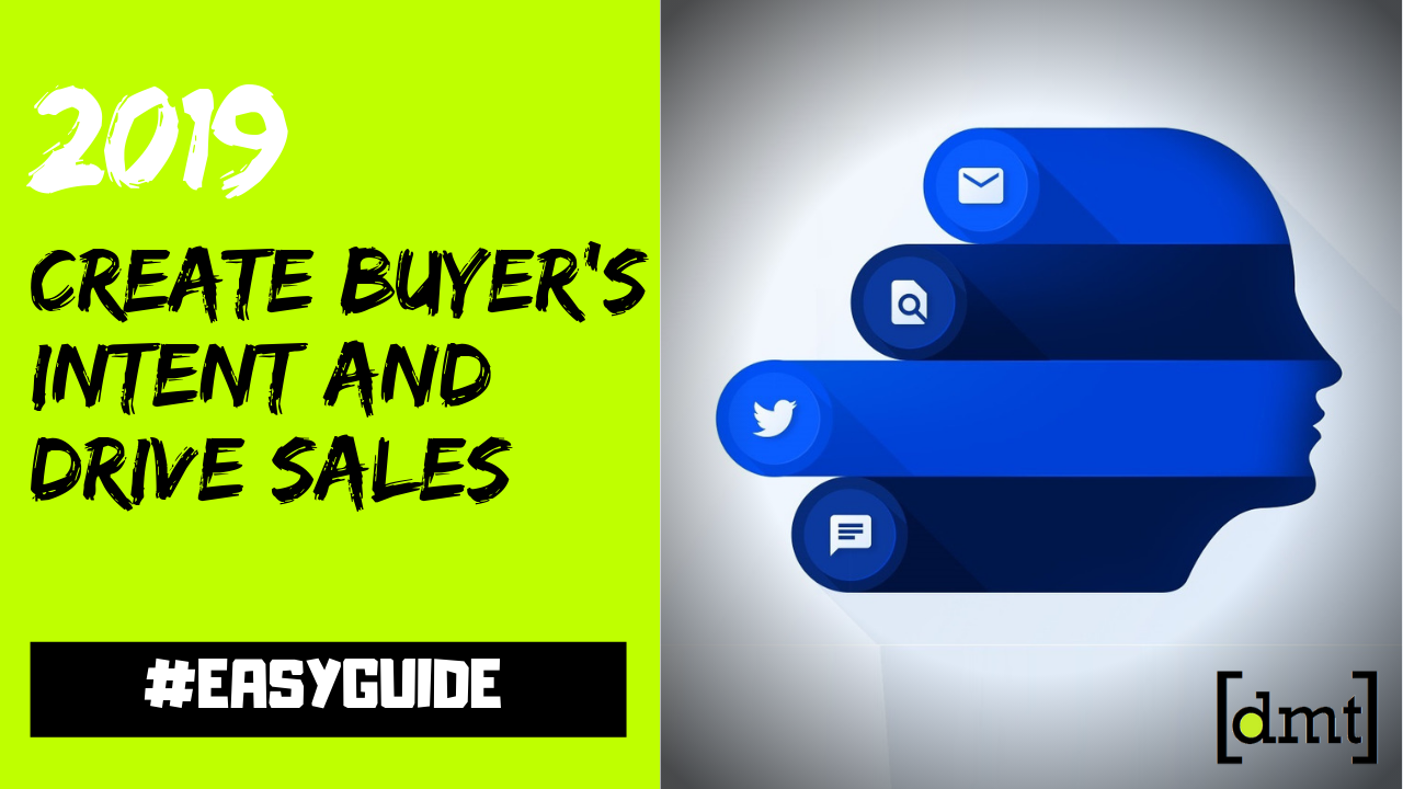 How to Create Buyer's Intent and Drive Sales in 2019 An Easy Guide for Digital Marketing Agencies