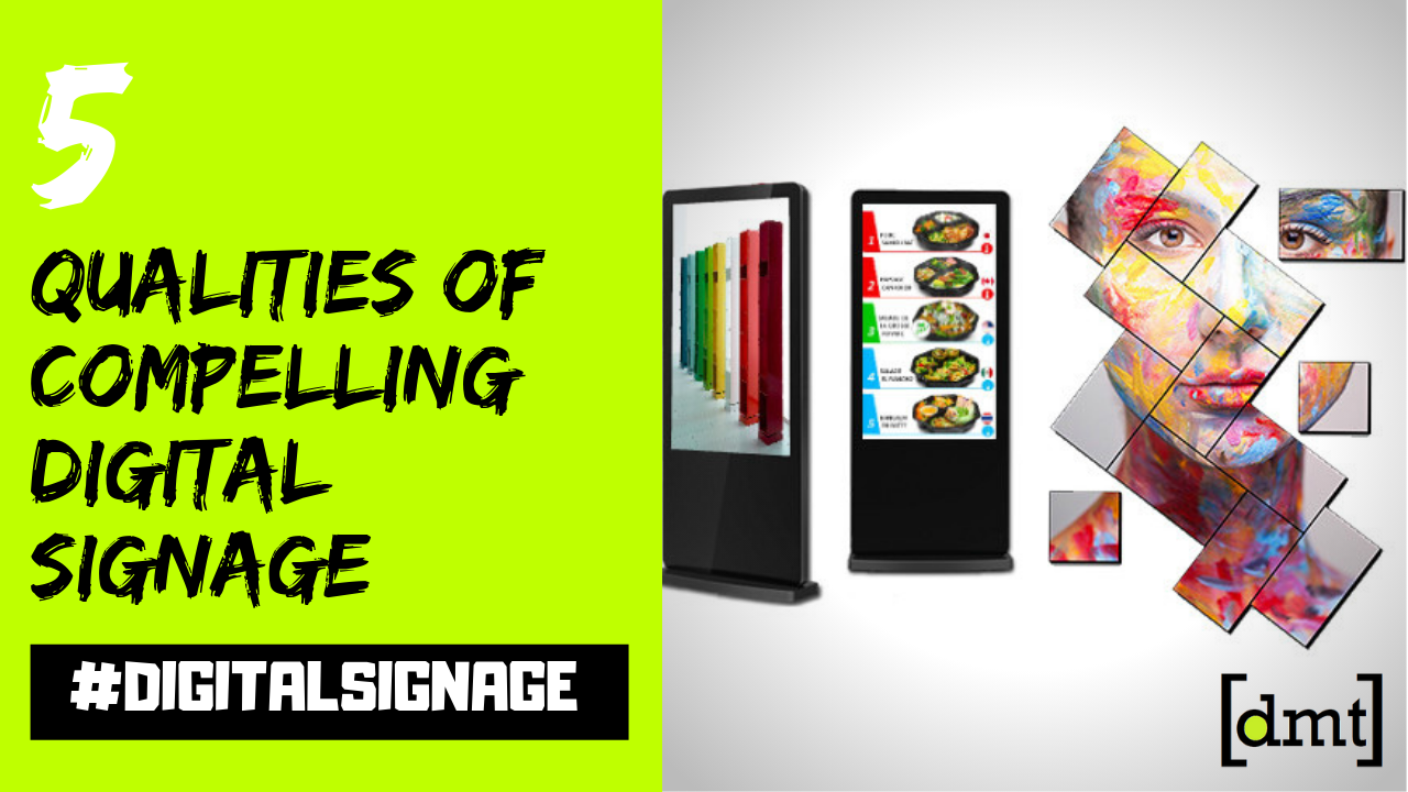 The 5 Qualities of Compelling Digital Signage