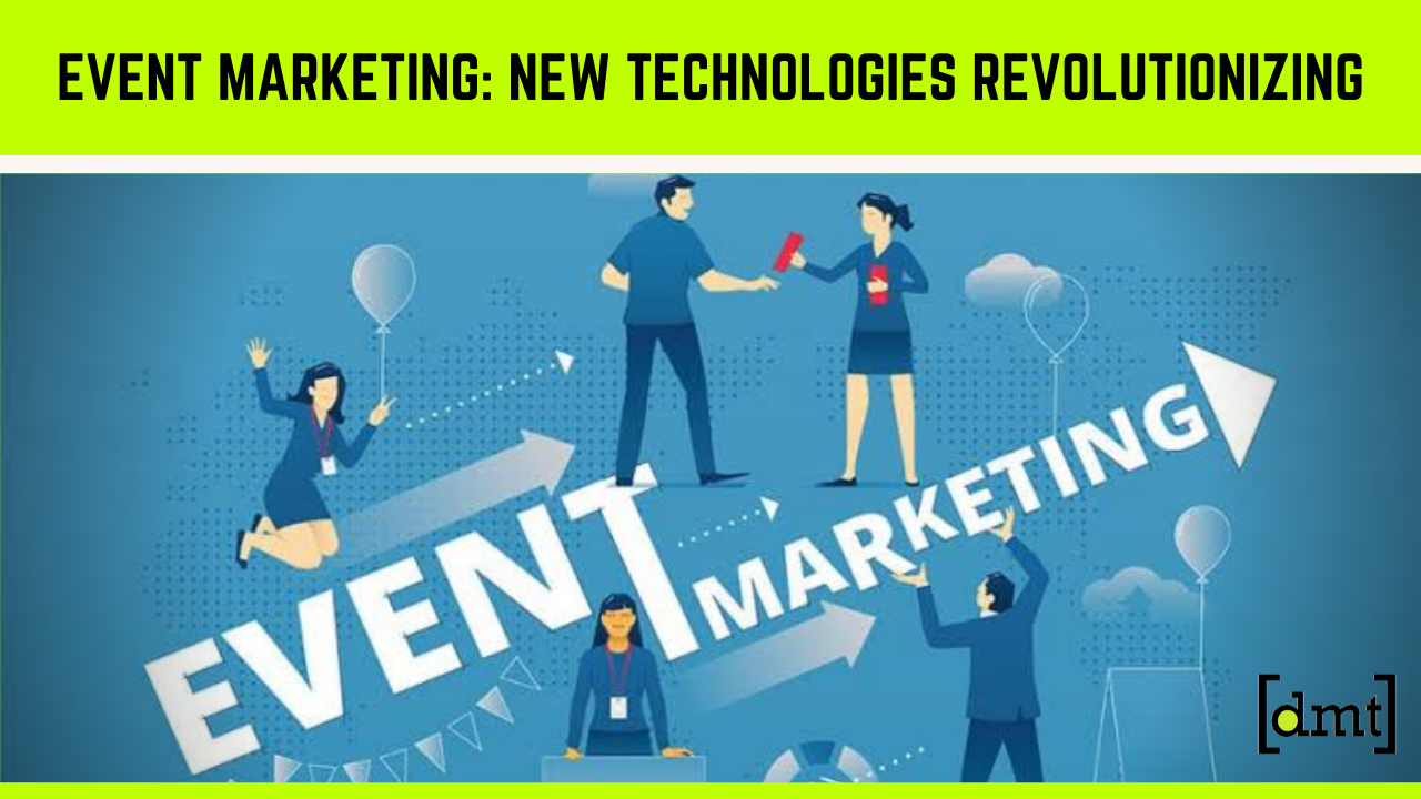 Event Marketing How New Technologies Are Revolutionizing An Age-Old Business