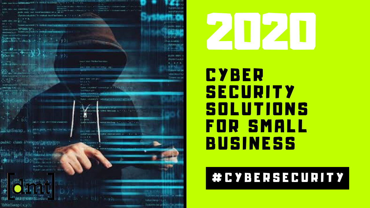 7 Solutions For Better Cyber Security Of Small Business in 2020
