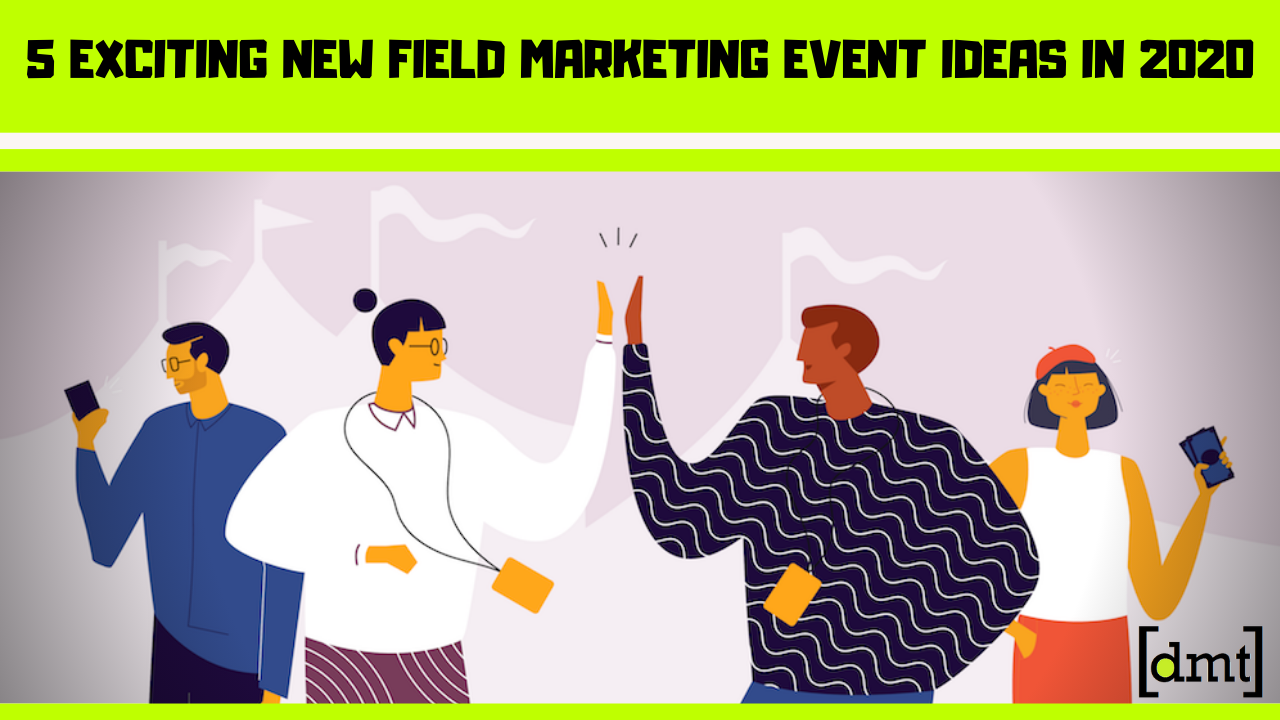 5 Exciting New Field Marketing Event Ideas in 2020