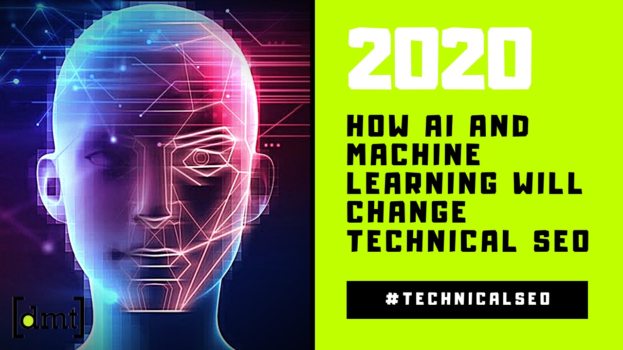 How AI and Machine Learning Will Change Technical SEO in 2020
