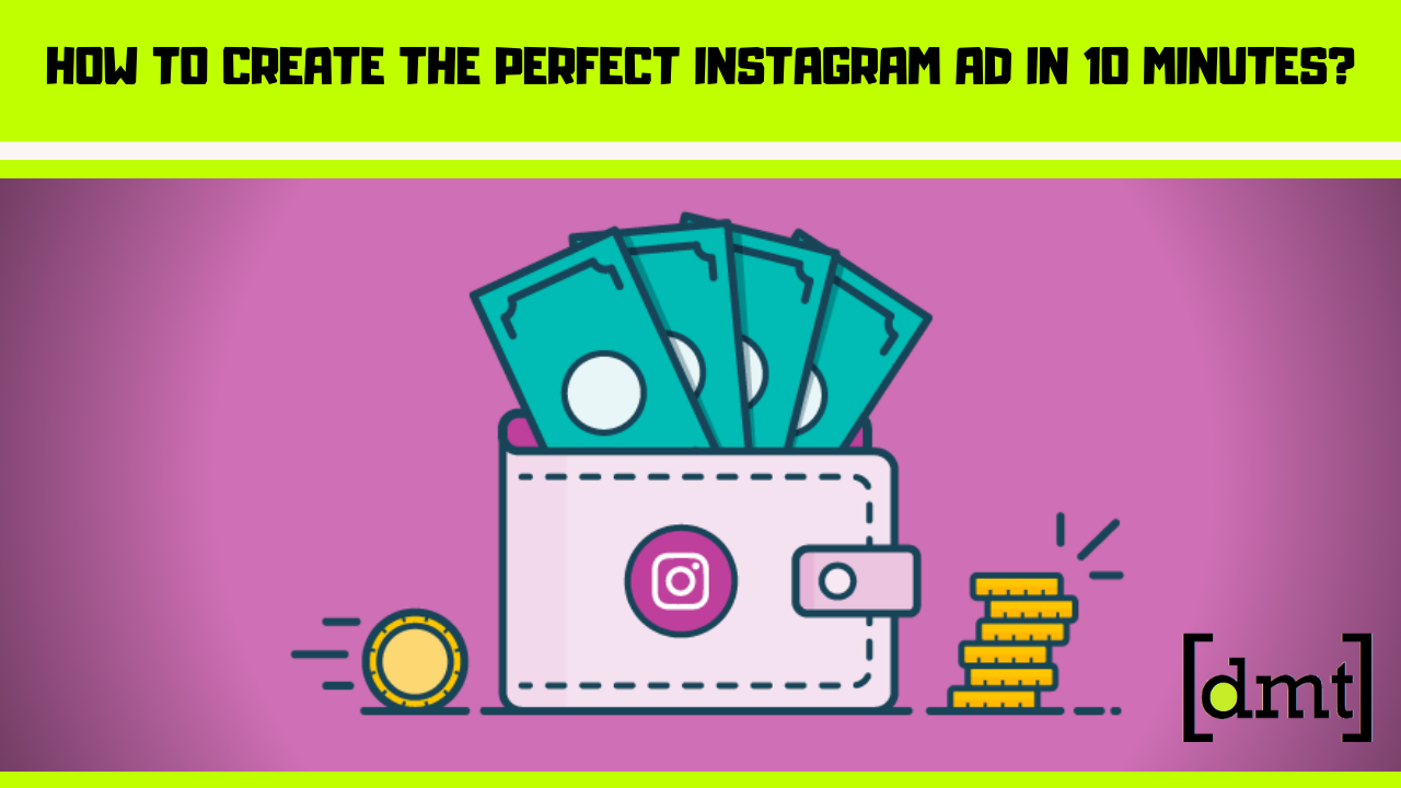 How to Create the Perfect Instagram Ad in 10 Minutes