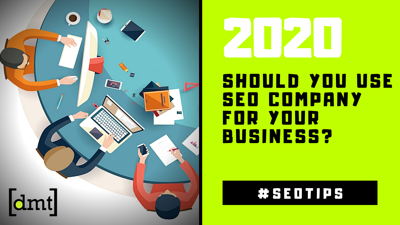Should You Use SEO Company for Your Business - SEO Tips 2020