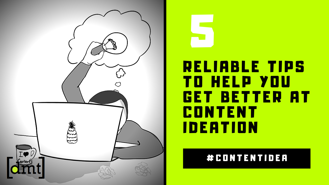5 Reliable Tips to Help You Get Better at Content Ideation
