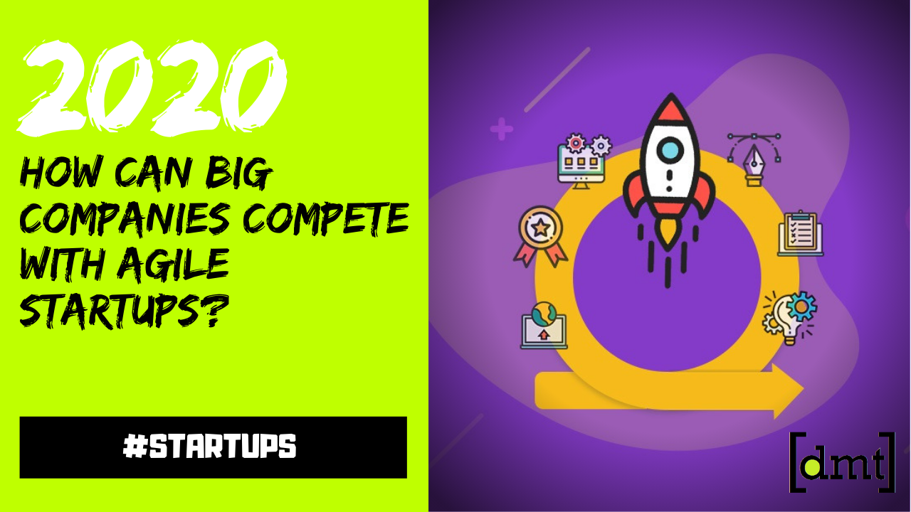 How Can Big Companies Compete with Agile Startups