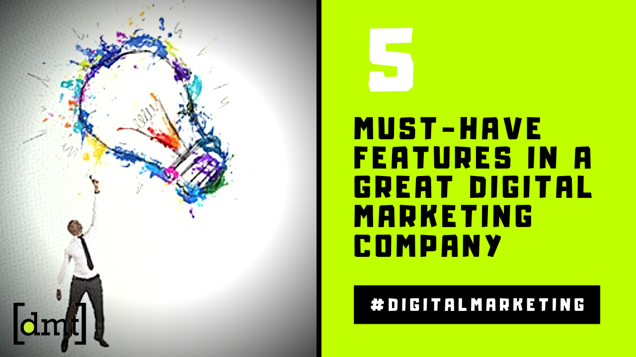 5 Must-Have Features In a Great Digital Marketing Company