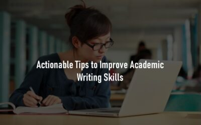 9 Actionable Tips to Improve Academic Writing Skills