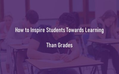 How to Inspire Students towards Learning, Rather than Grades