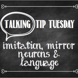 Talking Tip Tuesday: Imitation, Mirror Neurons & Language