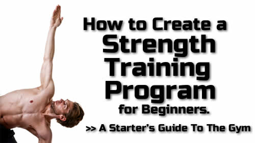 How To Create A Strength Training Program For Beginners – A Starter's Guide To The Gym