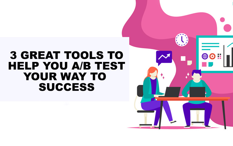 3 Great Tools To Help You A/B Test Your Way to Success