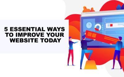 5 Essential Ways To Improve Your Website Today