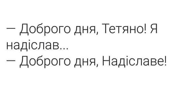 Смішний конфуз. - Доброго дня, Тетяно! Я надіслав... - Доброго дня, Надіславе!
