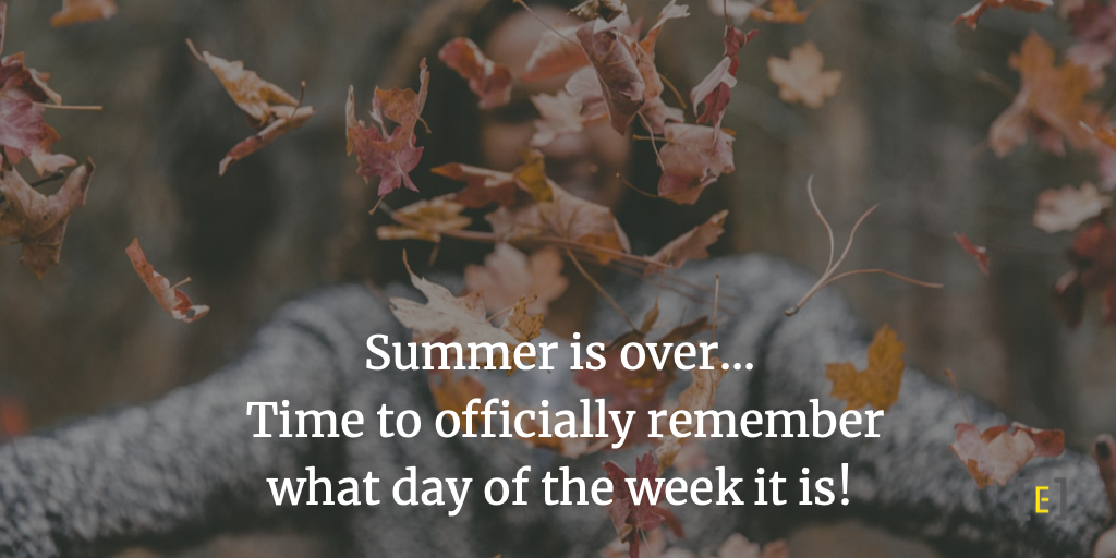 Summer is over - time to officially remember what day of the week it is