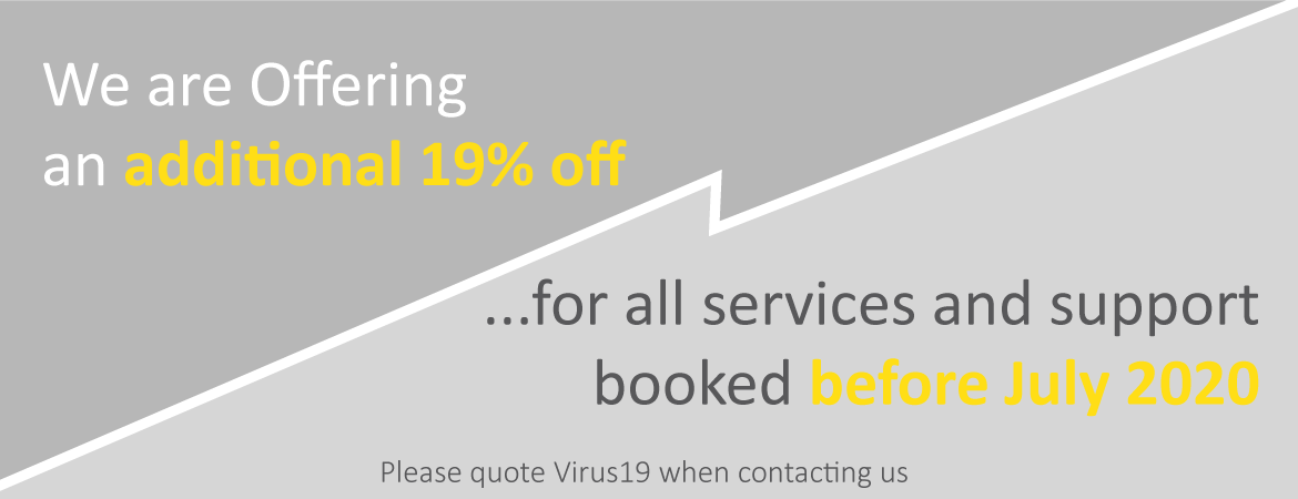 We are offering an additional 19% off for all services and support booked before July 2020. Please quote Virus19 when contacting us