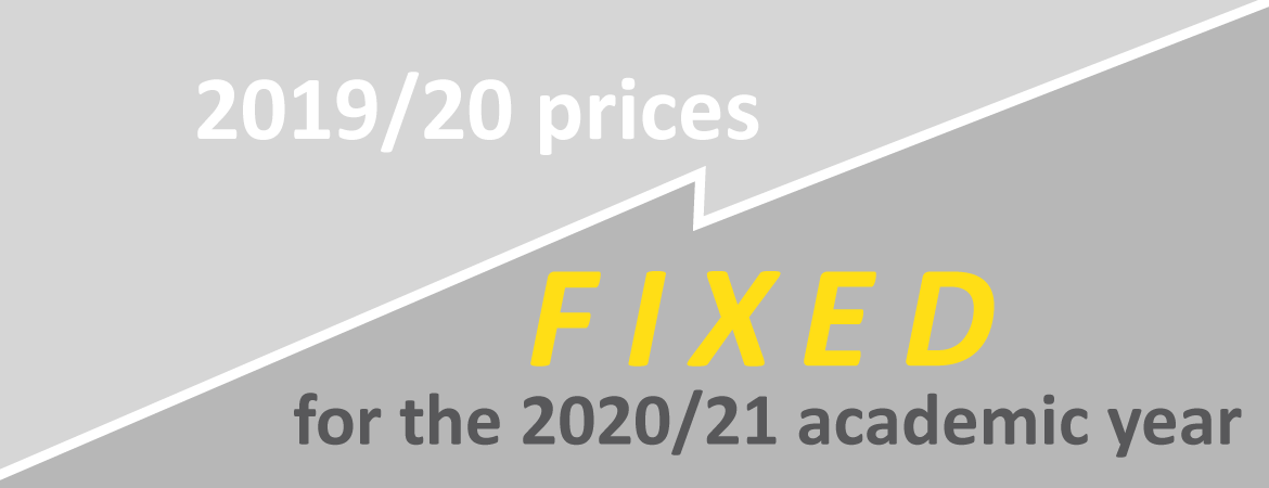 2019/20 prices FIXED for the 2020/21 academic year