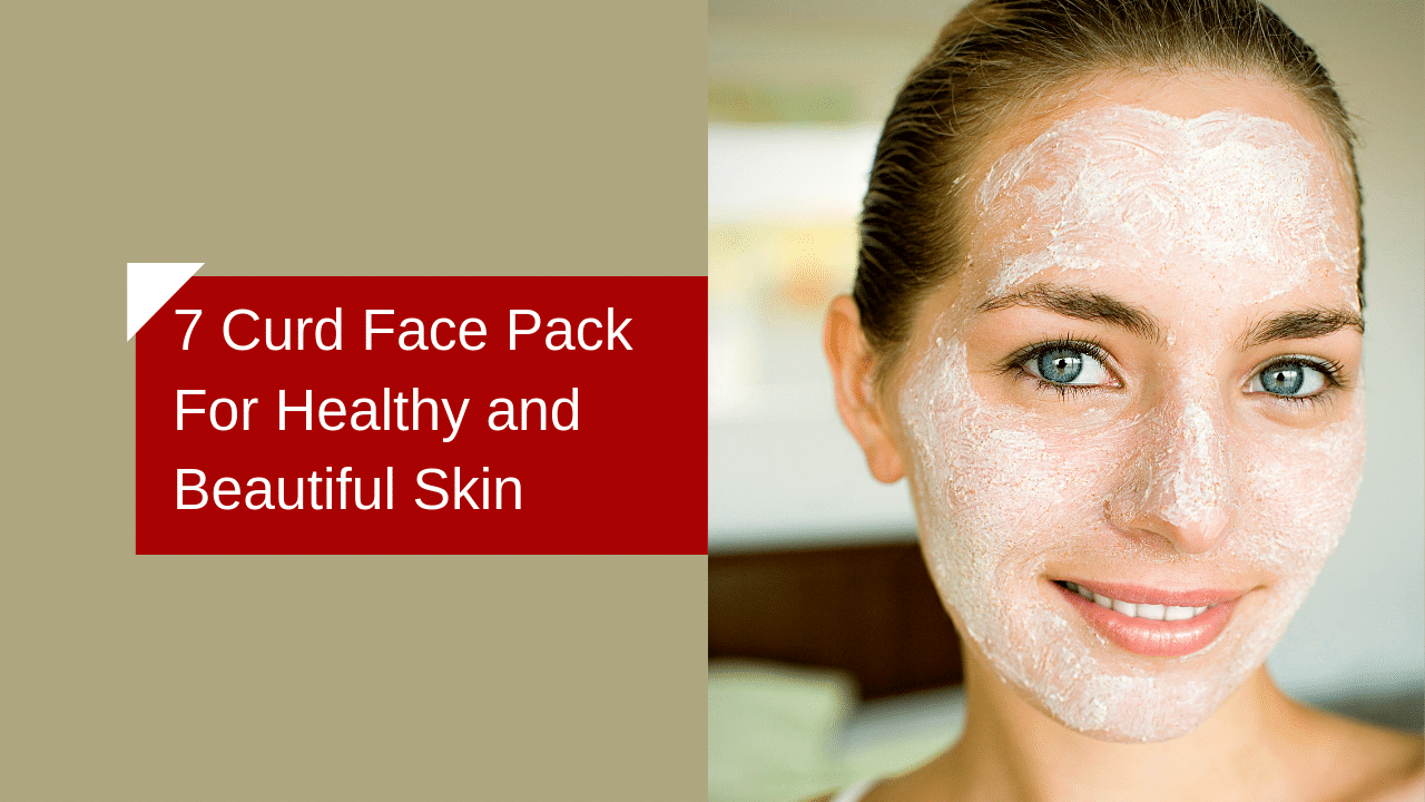Summer Special 7 Curd Face packs for Healthy Skin