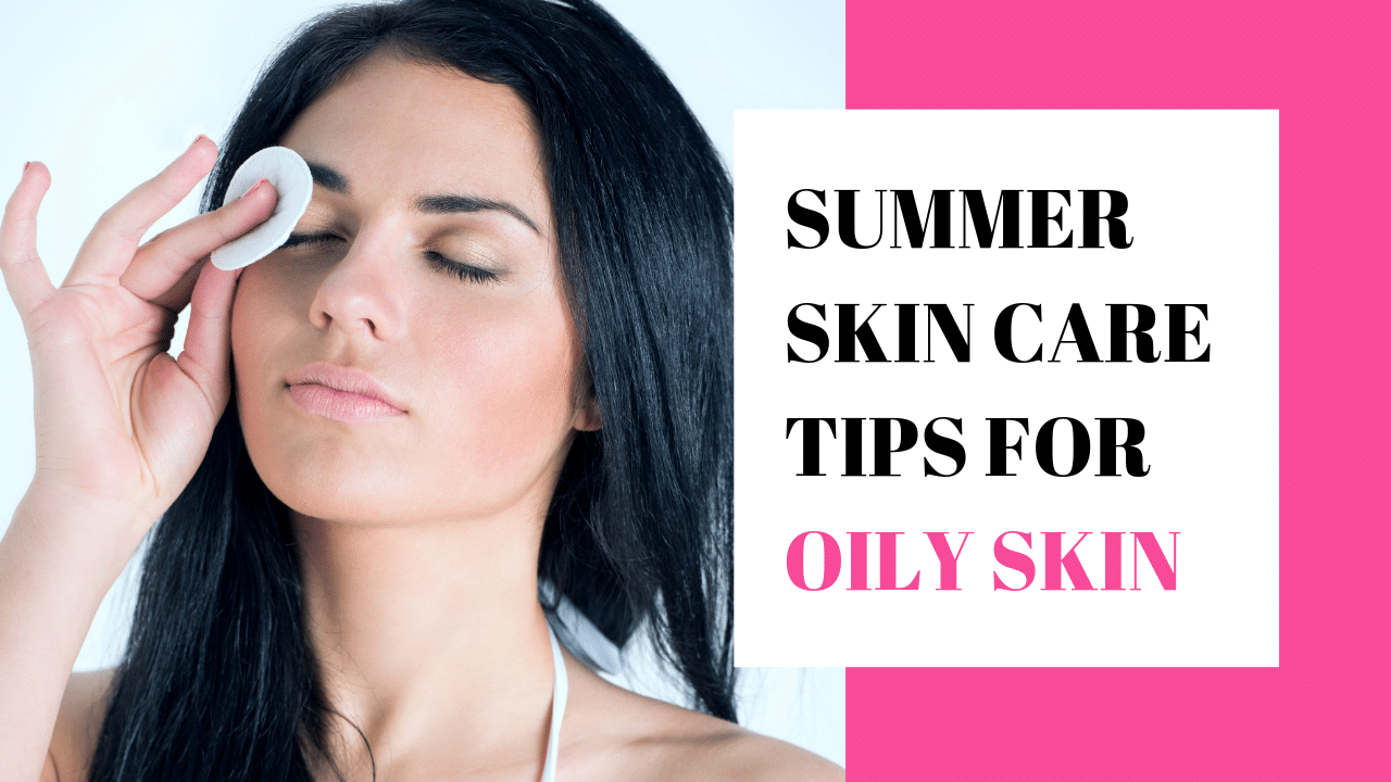 Oily Skin Care in Summer
