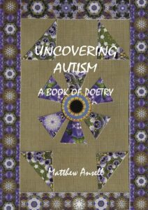 Book cover of Uncovering Autism: A Book of Poetry, by Matthew Ansell. The cover artwork is one of Matthew's kaleidoscopic artworks, which also appear in colour in the book