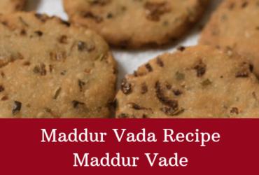 Maddur Vada Recipe   Maddur Vade