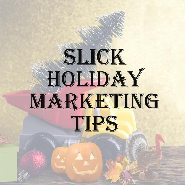 Slick Holiday Marketing Tips