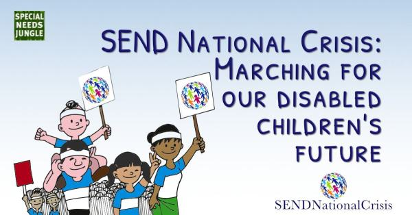 SEND National Crisis: Marching for our disabled children's future – Special Needs Jungle