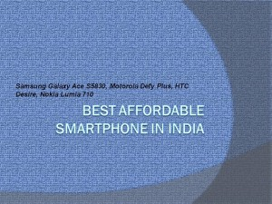 best affordable smart phones in India-Samsung Galaxy Ace S5830, Motorola Defy Plus,HTC Desire , Nokia Lumia 710
