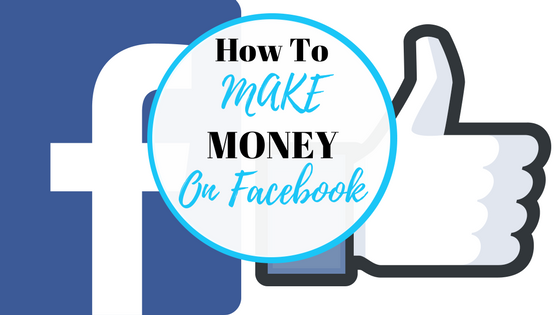 How To Make Money On Facebook (5 Awesome Ways)