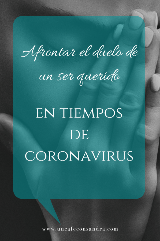 Afrontar el duelo de un ser querido en tiempos de coronavirus