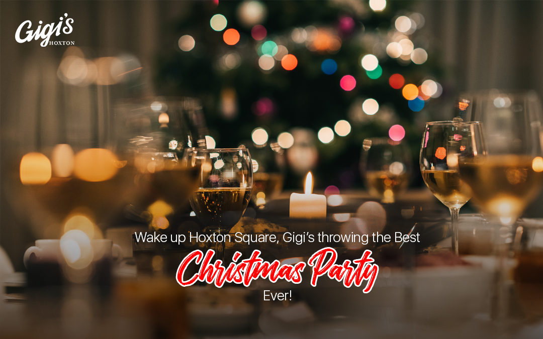 Wake up Hoxton Square, Gigi's throwing the Best Christmas Party Ever!