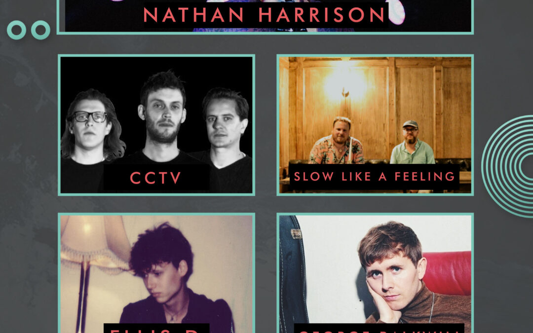 Nathan Harrison // CCTV // Slow Like A Feeling // ELLiS·D // George Balkwill