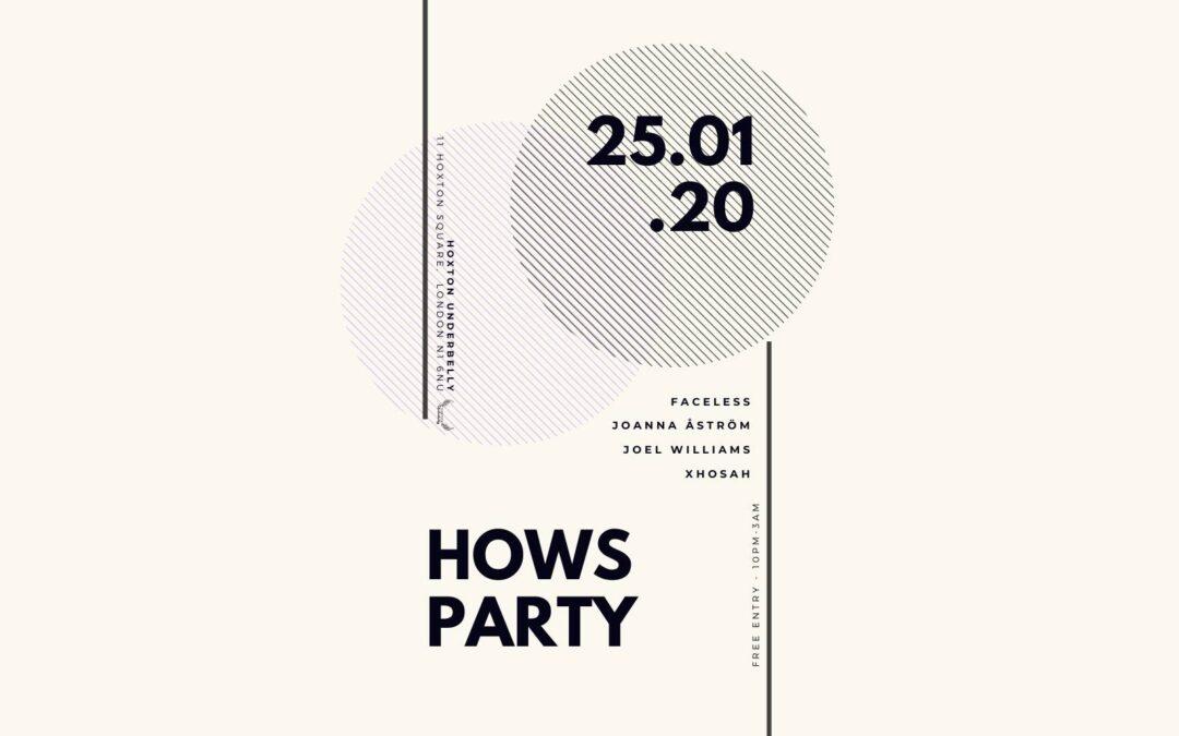 HOWS PARTY //w. Faceless, Joel Williams, Xhosah, Joanna Åström