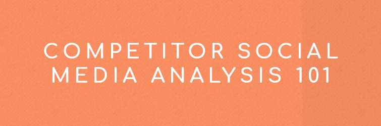 Competitor Social Media Analysis 101