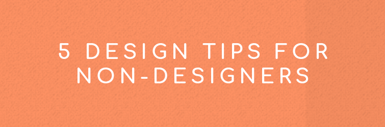 5 Design Tips for Non-Designers