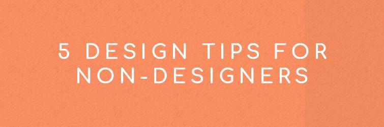 5 Design Tips for Non-Designers