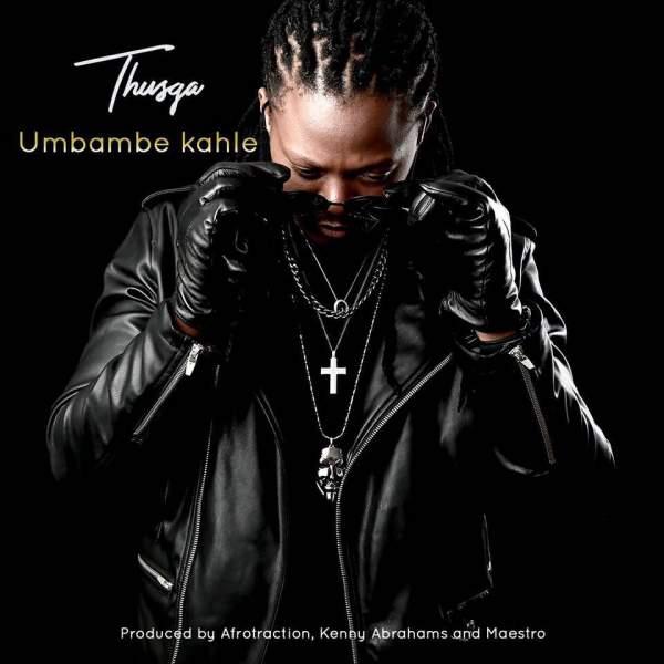 Photo of Watch: Thusga – Umbambe Kahle Video