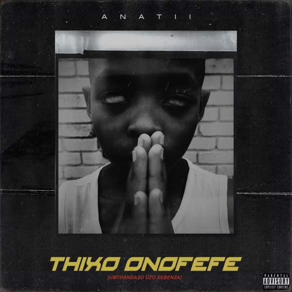 Photo of Download: Anatii – Thixo Onofefe