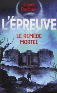 Couverture de Le Remède Mortel, tome 3 de la trilogie L'Epreuve de James Dashner