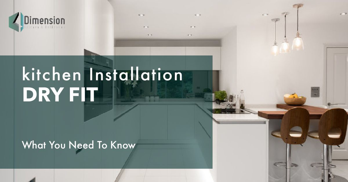 """Kitchen Installation : """"Dry Fit"""" – What You Need To Know."""