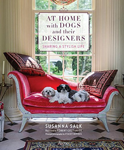'At home with dogs and their designers' Susanna Salk. Foreword by Robert Couturier. Principal photography by Stacey Bewkes. Rizzoli