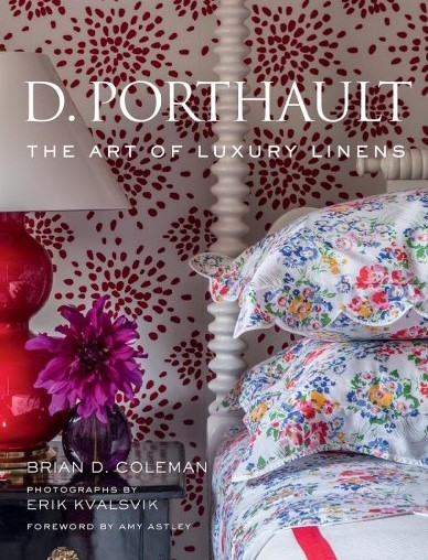 'D. Porthault, the art of luxury linens' Brian D. Coleman. Photographs by Erik Kvalsvik. Foreword by Amy Astley.