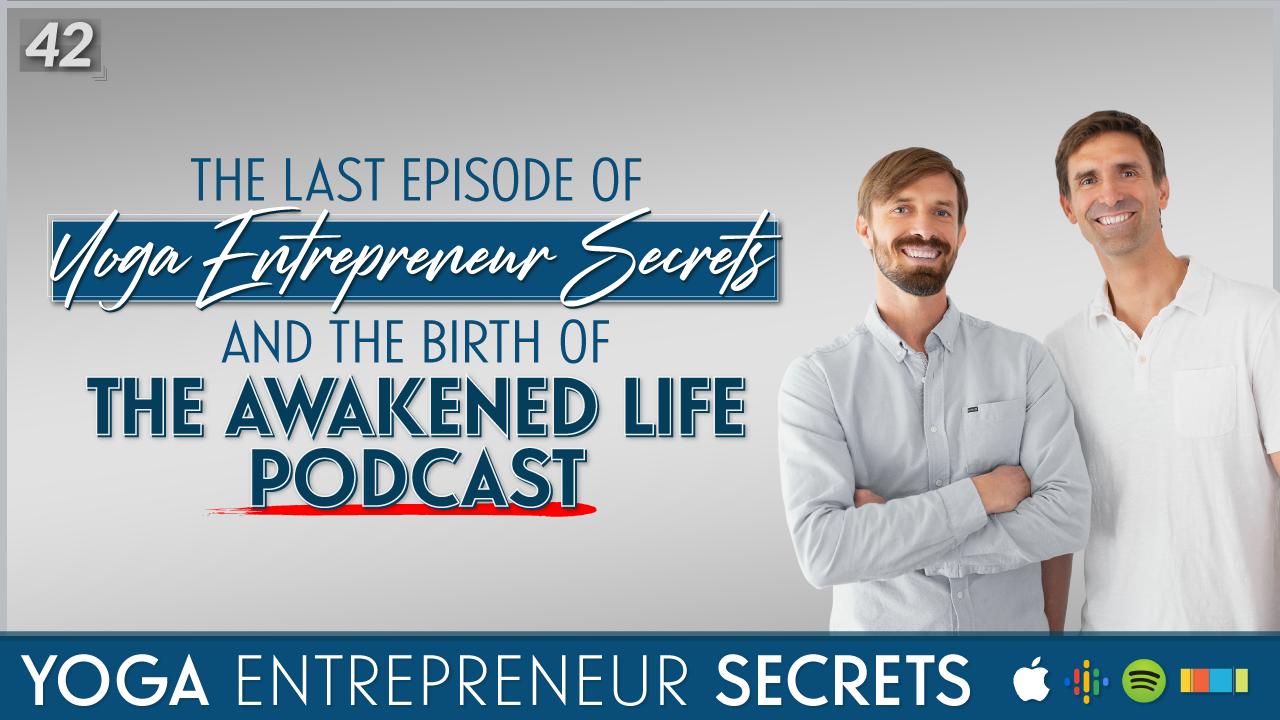 Yoga Entrepreneur Secrets The Awakened Life Podcast