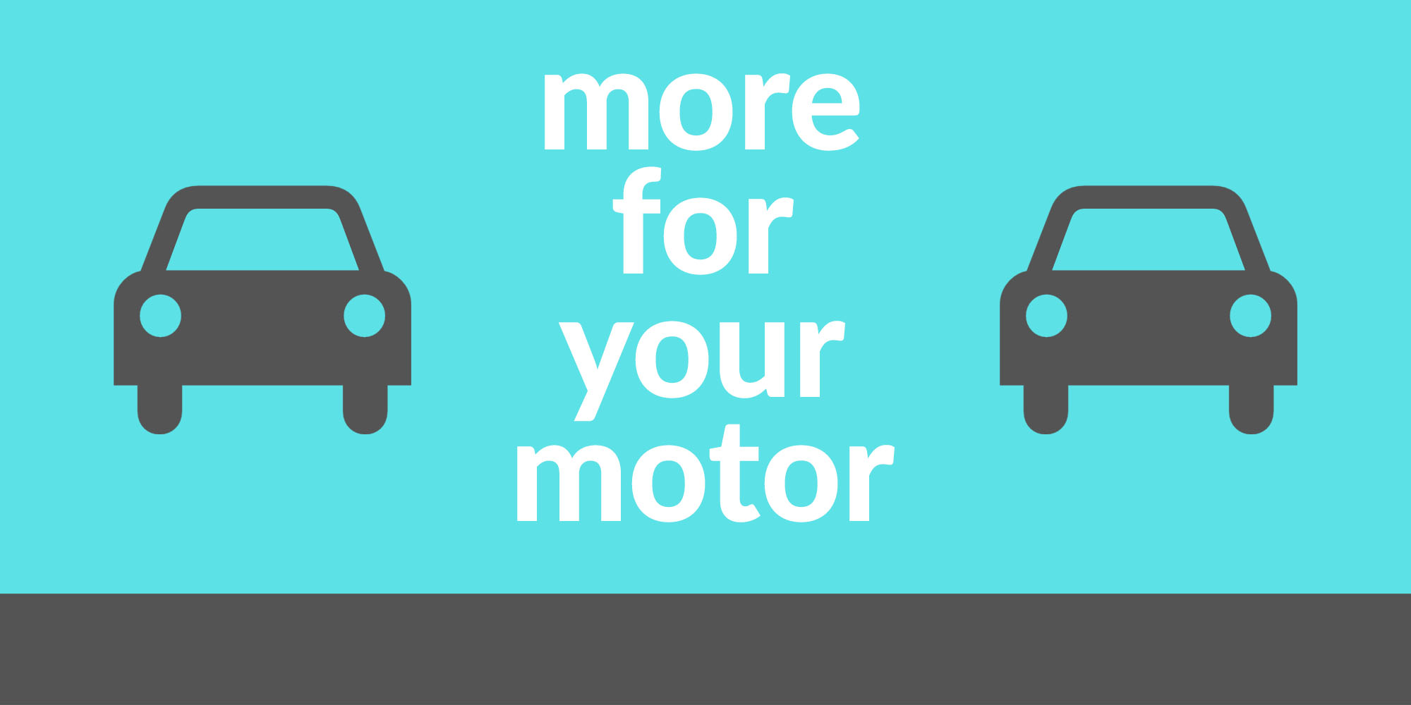 More for your Motor