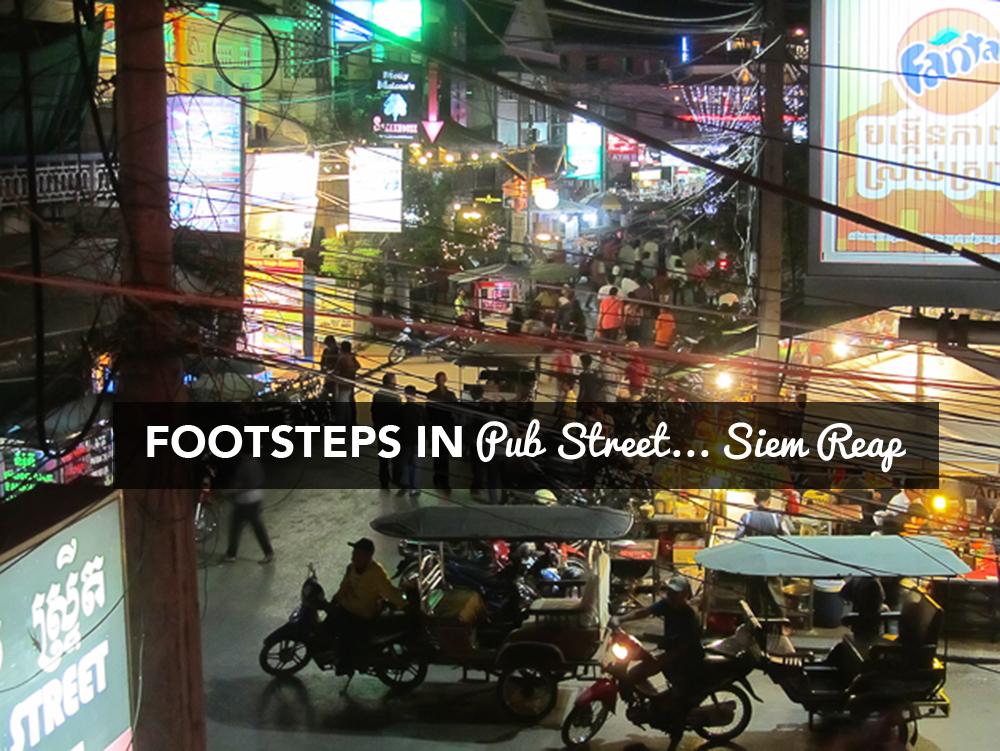 Footsteps in Pub Street… Siem Reap