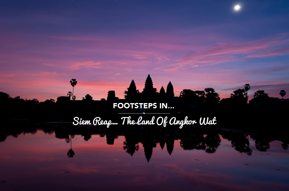 Footsteps in… Siem Reap… the land of Angkor Wat